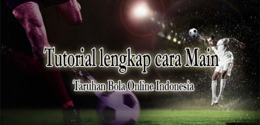 Tutorial Main Taruhan Bola Online Indonesia